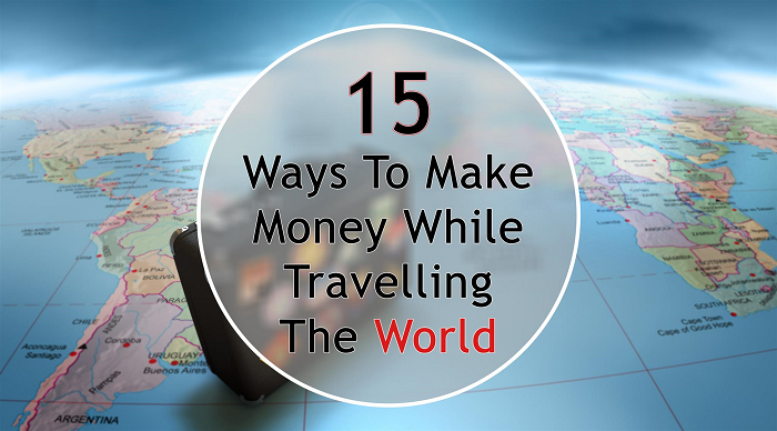 15 Ways To Make Money While Travelling The World